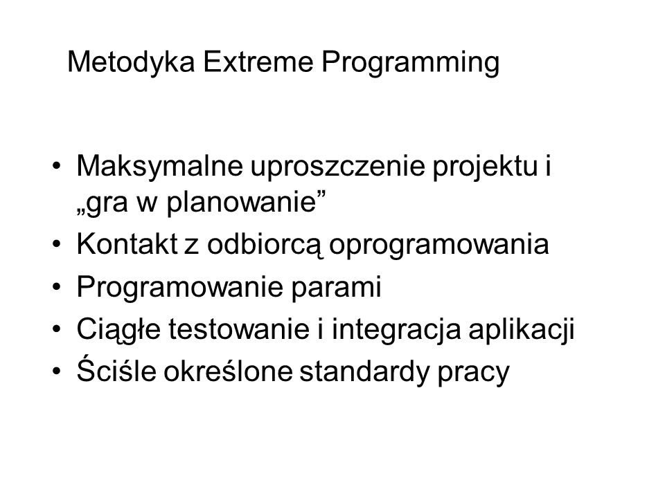 """Maksymalne uproszczenie projektu i """"gra w planowanie"""" Kontakt z odbiorcą oprogramowania Programowanie parami Ciągłe testowanie i integracja aplikacji"""