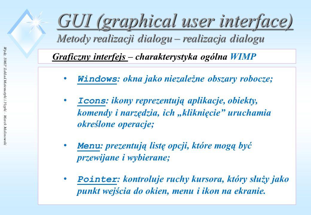 Wydz. BMiP Zakład Matematyki i Fizyki - Marek Malinowski GUI (graphical user interface) Metody realizacji dialogu – realizacja dialogu Graficzny inter