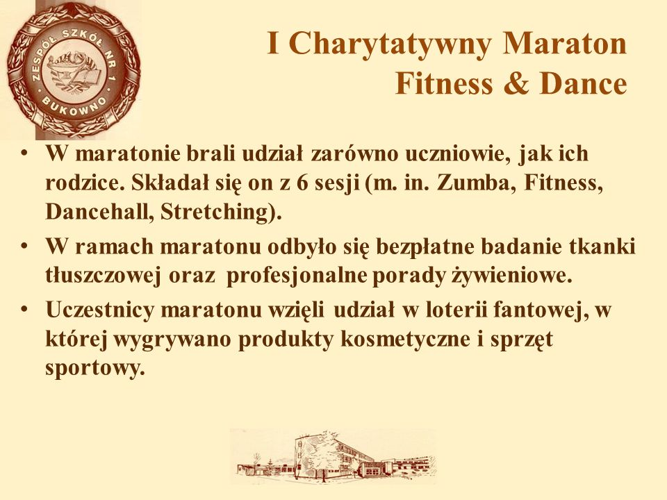 I Charytatywny Maraton Fitness & Dance W maratonie brali udział zarówno uczniowie, jak ich rodzice. Składał się on z 6 sesji (m. in. Zumba, Fitness, D