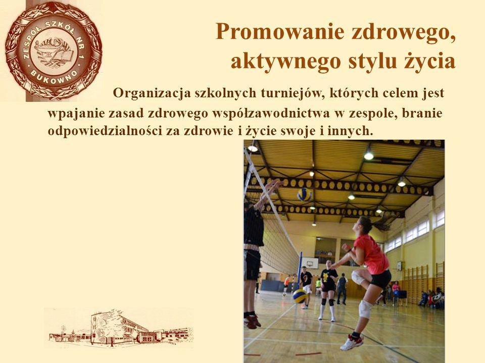 Promowanie zdrowego, aktywnego stylu życia Organizacja szkolnych turniejów, których celem jest wpajanie zasad zdrowego współzawodnictwa w zespole, bra