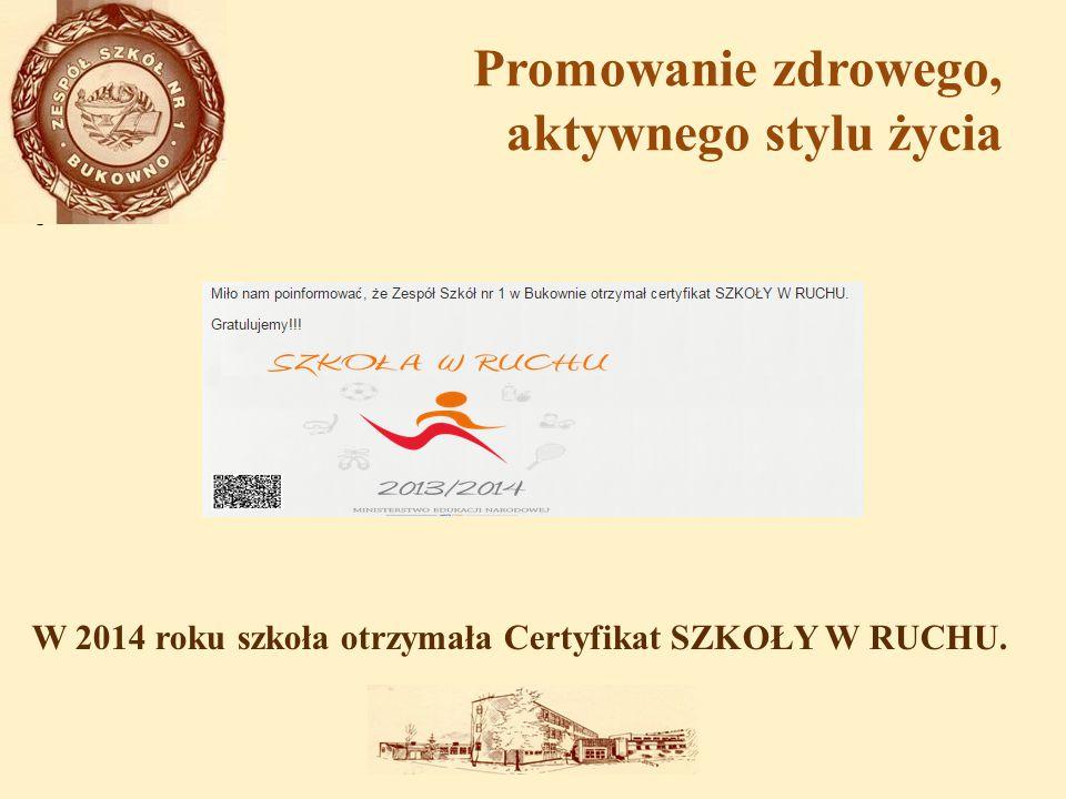 Promowanie zdrowego, aktywnego stylu życia W 2014 roku szkoła otrzymała Certyfikat SZKOŁY W RUCHU.