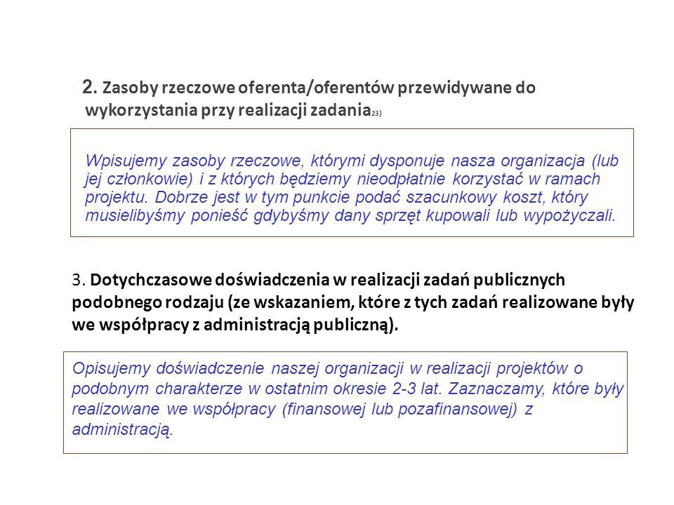 2. Zasoby rzeczowe oferenta/oferentów przewidywane do wykorzystania przy realizacji zadania 23 ) Wpisujemy zasoby rzeczowe, którymi dysponuje nasza or