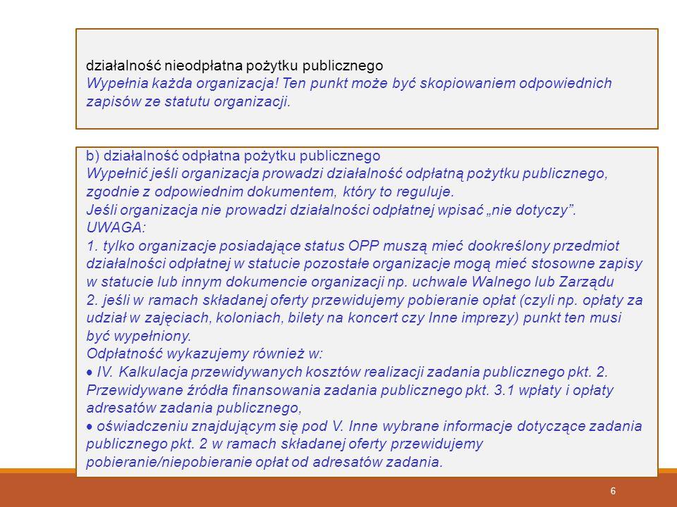 6 działalność nieodpłatna pożytku publicznego Wypełnia każda organizacja! Ten punkt może być skopiowaniem odpowiednich zapisów ze statutu organizacji.