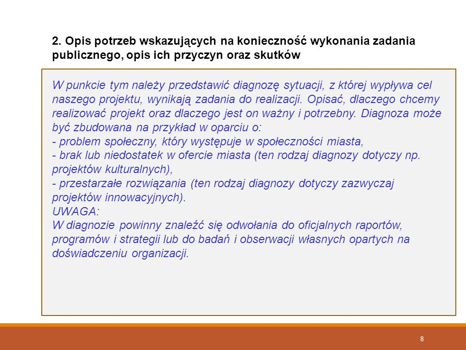 8 W punkcie tym należy przedstawić diagnozę sytuacji, z której wypływa cel naszego projektu, wynikają zadania do realizacji. Opisać, dlaczego chcemy r