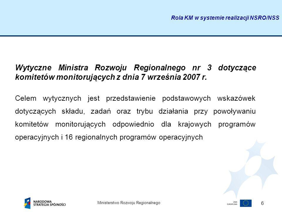 Ministerstwo Rozwoju Regionalnego 6 Wytyczne Ministra Rozwoju Regionalnego nr 3 dotyczące komitetów monitorujących z dnia 7 września 2007 r. Celem wyt