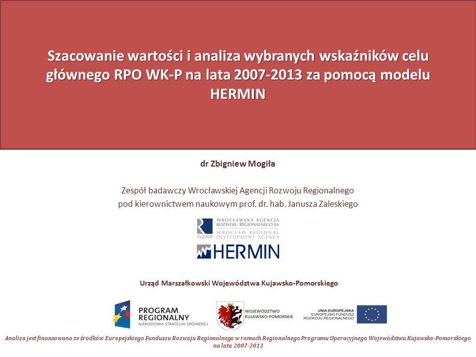 Szacowanie wartości i analiza wybranych wskaźników celu głównego RPO WK-P na lata 2007-2013 za pomocą modelu HERMIN dr Zbigniew Mogiła Zespół badawczy Wrocławskiej Agencji Rozwoju Regionalnego pod kierownictwem naukowym prof.