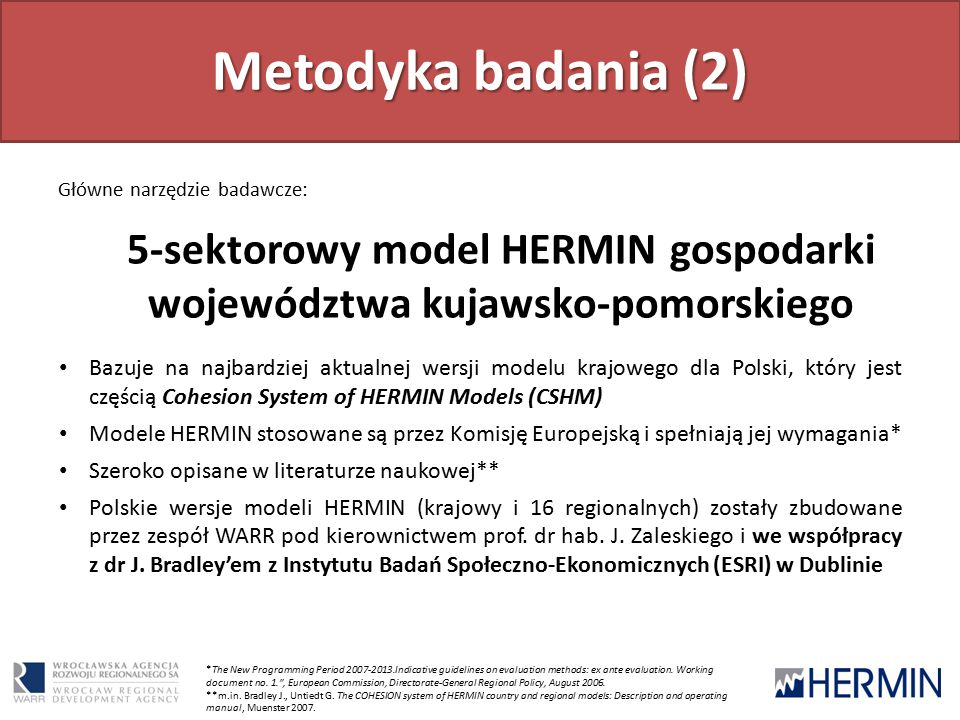 Metodyka badania (2) Główne narzędzie badawcze: 5-sektorowy model HERMIN gospodarki województwa kujawsko-pomorskiego *The New Programming Period 2007-2013.Indicative guidelines on evaluation methods: ex ante evaluation.