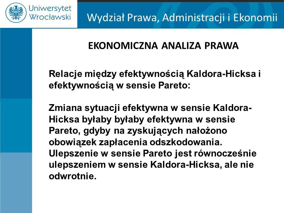Wydział Prawa, Administracji i Ekonomii EKONOMICZNA ANALIZA PRAWA Relacje między efektywnością Kaldora-Hicksa i efektywnością w sensie Pareto: Zmiana