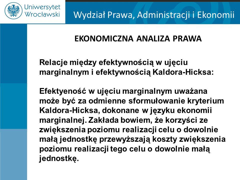Wydział Prawa, Administracji i Ekonomii EKONOMICZNA ANALIZA PRAWA Relacje między efektywnością w ujęciu marginalnym i efektywnością Kaldora-Hicksa: Ef