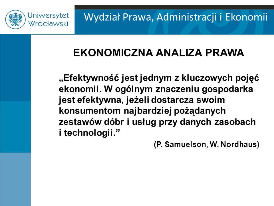 """Wydział Prawa, Administracji i Ekonomii EKONOMICZNA ANALIZA PRAWA """"Efektywność jest jednym z kluczowych pojęć ekonomii. W ogólnym znaczeniu gospodarka"""