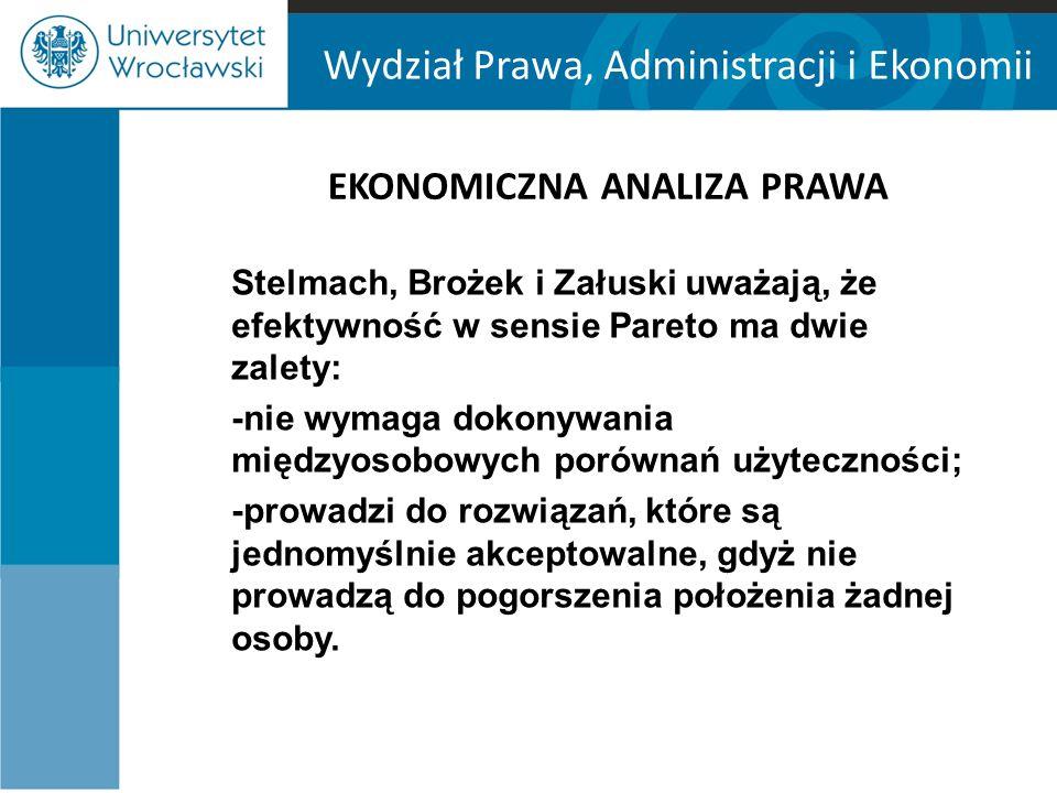 Wydział Prawa, Administracji i Ekonomii EKONOMICZNA ANALIZA PRAWA Stelmach, Brożek i Załuski uważają, że efektywność w sensie Pareto ma dwie zalety: -