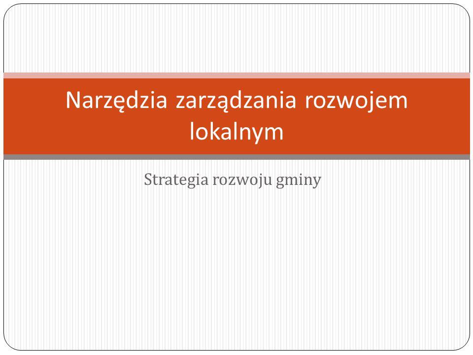 Strategia rozwoju gminy Narzędzia zarządzania rozwojem lokalnym