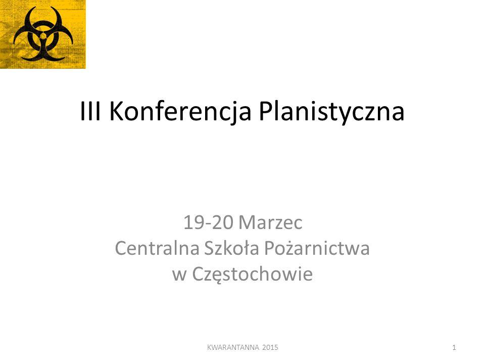 III Konferencja Planistyczna 19-20 Marzec Centralna Szkoła Pożarnictwa w Częstochowie KWARANTANNA 20151