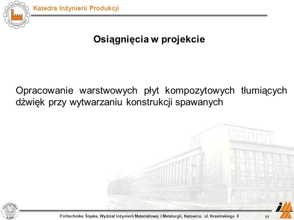 Katedra Inżynierii Produkcji Osiągnięcia w projekcie Politechnika Śląska, Wydział Inżynierii Materiałowej i Metalurgii, Katowice, ul. Krasińskiego 8 1
