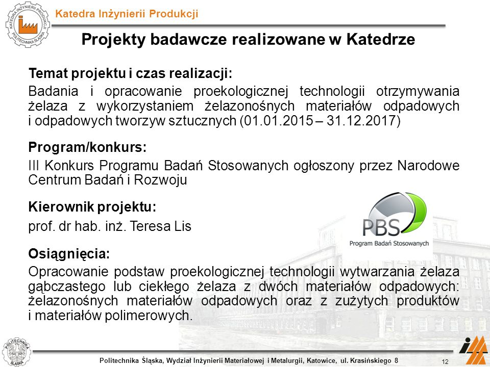 Katedra Inżynierii Produkcji Projekty badawcze realizowane w Katedrze Temat projektu i czas realizacji: Badania i opracowanie proekologicznej technolo