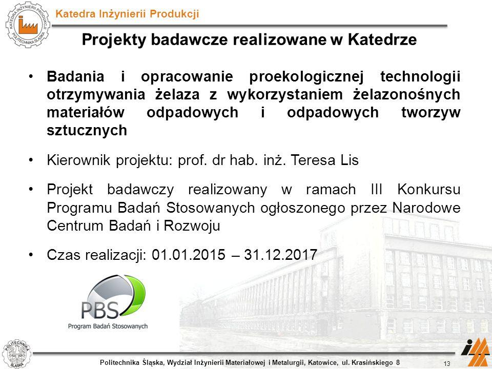 Katedra Inżynierii Produkcji Projekty badawcze realizowane w Katedrze Badania i opracowanie proekologicznej technologii otrzymywania żelaza z wykorzys