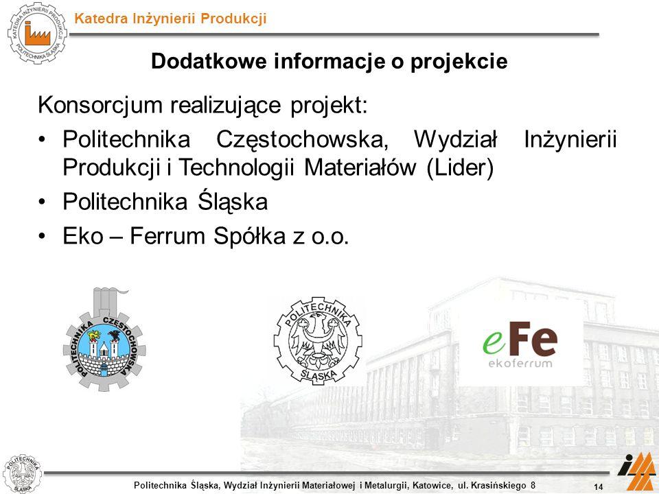 Katedra Inżynierii Produkcji Konsorcjum realizujące projekt: Politechnika Częstochowska, Wydział Inżynierii Produkcji i Technologii Materiałów (Lider)