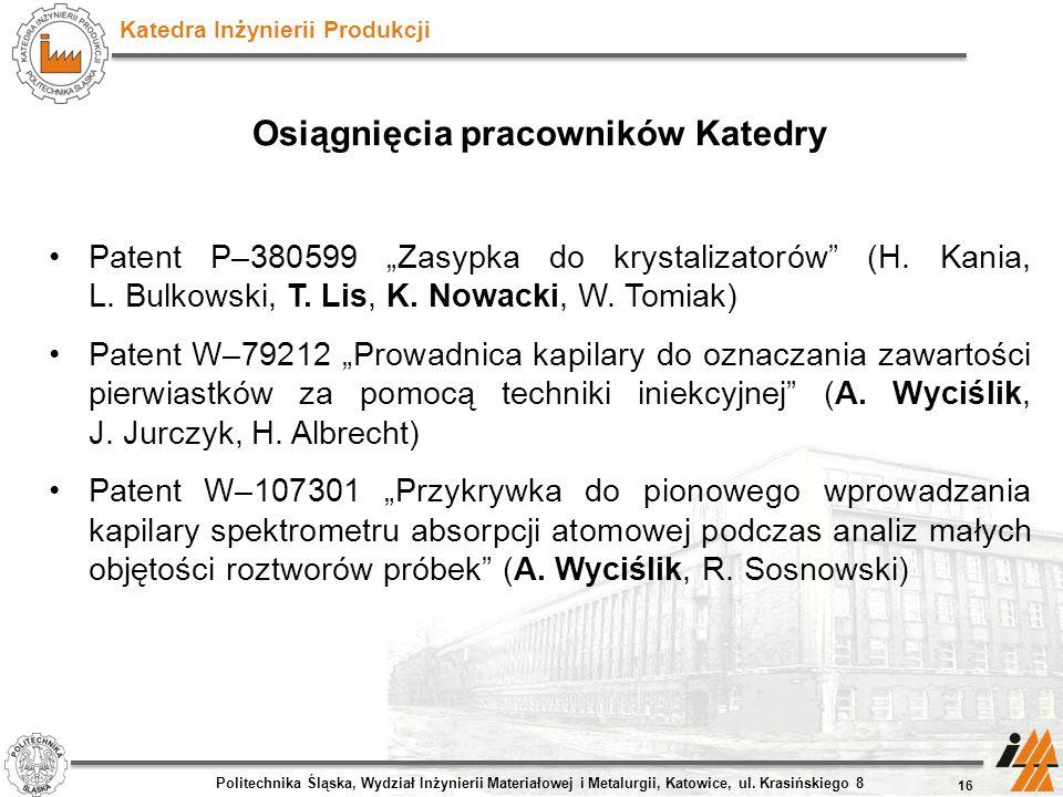 """Katedra Inżynierii Produkcji Osiągnięcia pracowników Katedry Patent P–380599 """"Zasypka do krystalizatorów"""" (H. Kania, L. Bulkowski, T. Lis, K. Nowacki,"""
