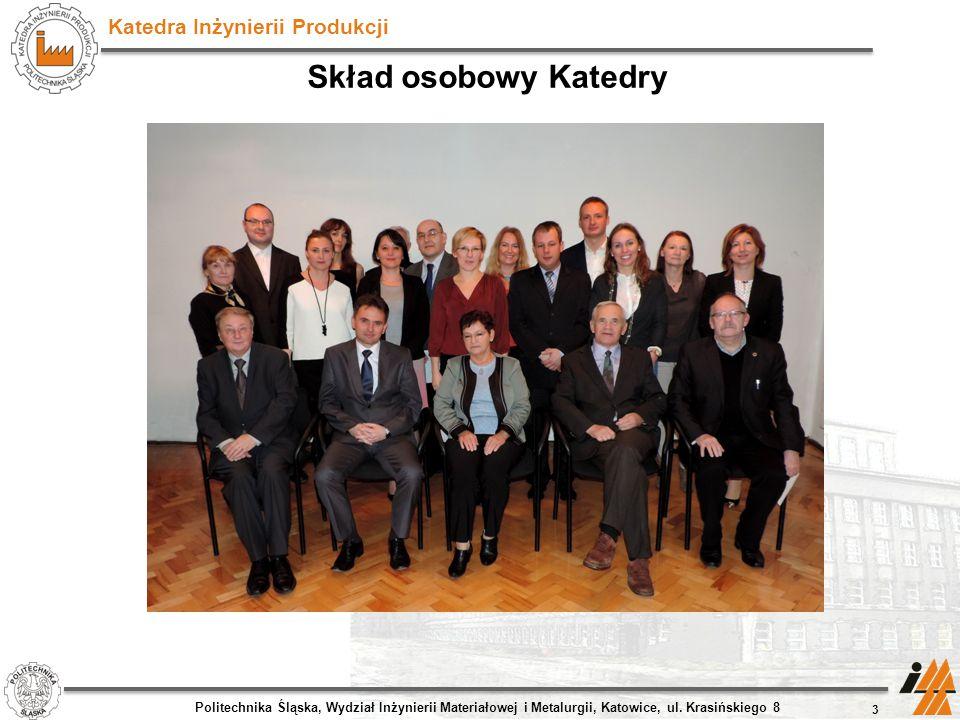 Katedra Inżynierii Produkcji Skład osobowy Katedry 3 Politechnika Śląska, Wydział Inżynierii Materiałowej i Metalurgii, Katowice, ul. Krasińskiego 8