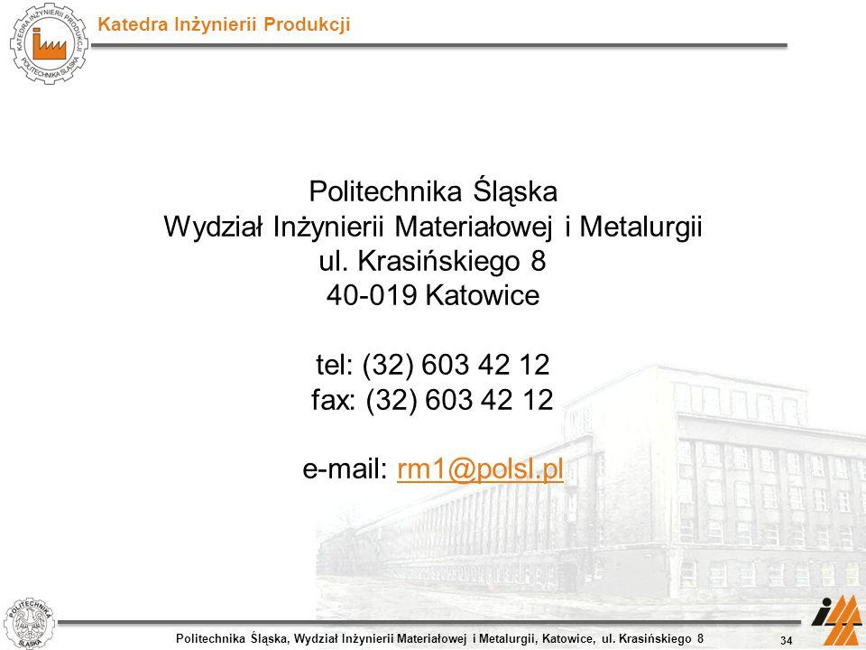Katedra Inżynierii Produkcji Politechnika Śląska Wydział Inżynierii Materiałowej i Metalurgii ul. Krasińskiego 8 40-019 Katowice tel: (32) 603 42 12 f