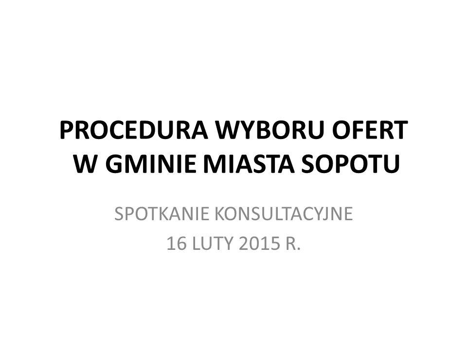 PROCEDURA WYBORU OFERT W GMINIE MIASTA SOPOTU SPOTKANIE KONSULTACYJNE 16 LUTY 2015 R.