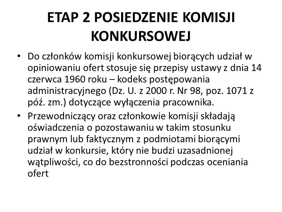 ETAP 2 POSIEDZENIE KOMISJI KONKURSOWEJ Do członków komisji konkursowej biorących udział w opiniowaniu ofert stosuje się przepisy ustawy z dnia 14 czerwca 1960 roku – kodeks postępowania administracyjnego (Dz.