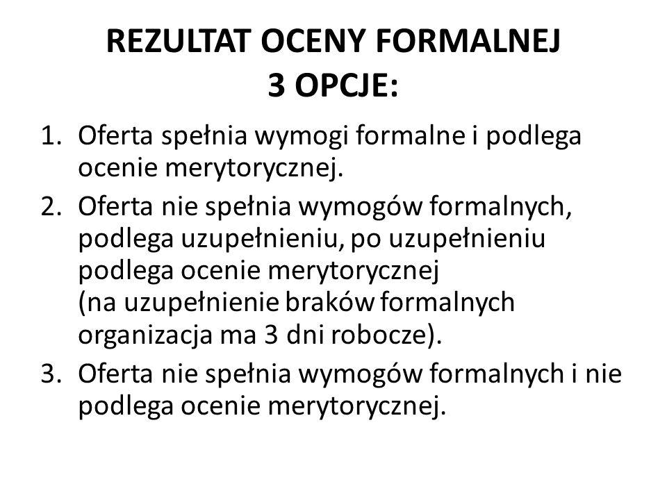 REZULTAT OCENY FORMALNEJ 3 OPCJE: 1.Oferta spełnia wymogi formalne i podlega ocenie merytorycznej.