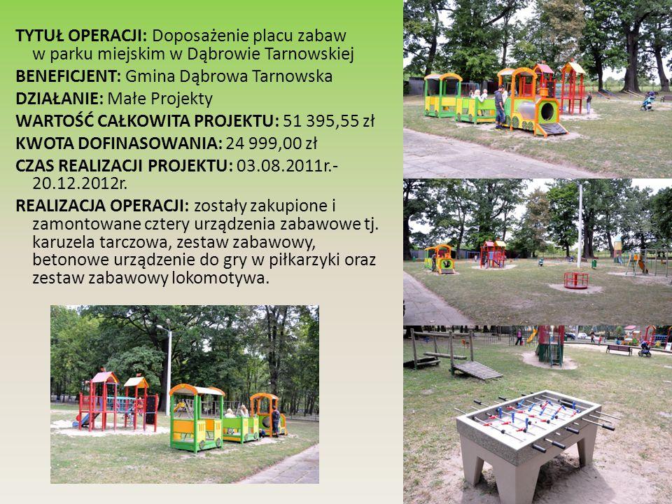 TYTUŁ OPERACJI: Doposażenie placu zabaw w parku miejskim w Dąbrowie Tarnowskiej BENEFICJENT: Gmina Dąbrowa Tarnowska DZIAŁANIE: Małe Projekty WARTOŚĆ