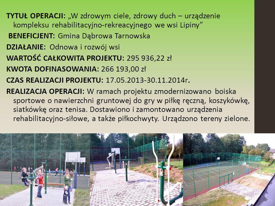 """TYTUŁ OPERACJI: """"W zdrowym ciele, zdrowy duch – urządzenie kompleksu rehabilitacyjno-rekreacyjnego we wsi Lipiny"""" BENEFICJENT: Gmina Dąbrowa Tarnowska"""