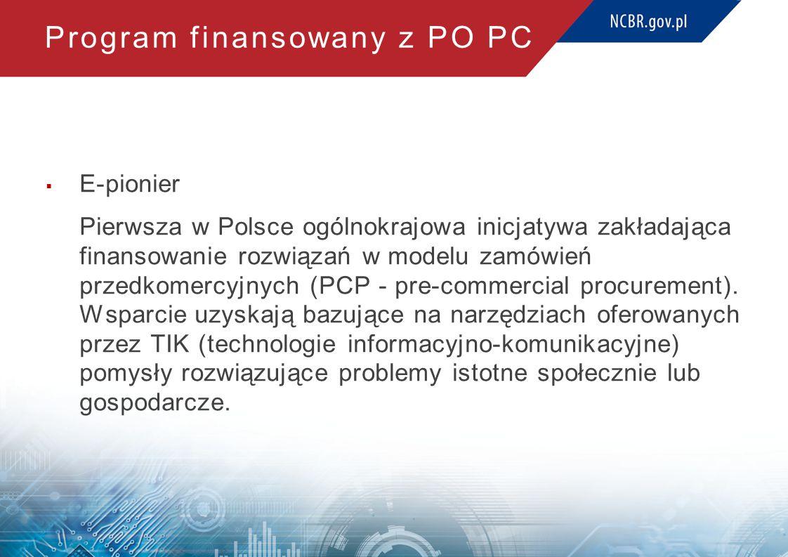 Program finansowany z PO PC  E-pionier Pierwsza w Polsce ogólnokrajowa inicjatywa zakładająca finansowanie rozwiązań w modelu zamówień przedkomercyjnych (PCP - pre-commercial procurement).