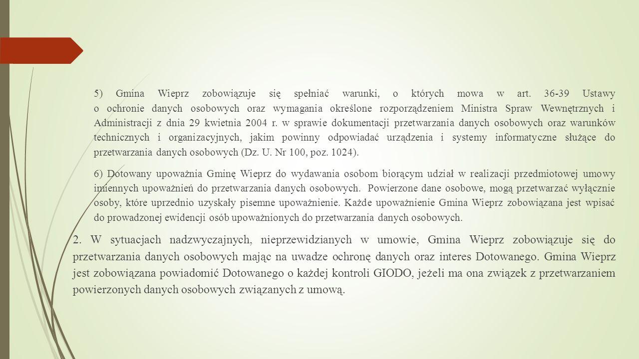 5) Gmina Wieprz zobowiązuje się spełniać warunki, o których mowa w art. 36-39 Ustawy o ochronie danych osobowych oraz wymagania określone rozporządzen