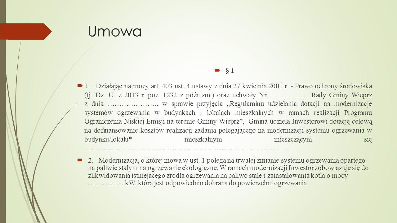 Umowa  § 1  1. Działając na mocy art. 403 ust. 4 ustawy z dnia 27 kwietnia 2001 r. - Prawo ochrony środowiska (tj. Dz. U. z 2013 r. poz. 1232 z późn
