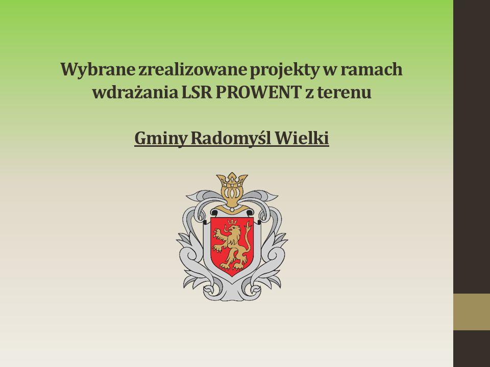 Wybrane zrealizowane projekty w ramach wdrażania LSR PROWENT z terenu Gminy Radomyśl Wielki
