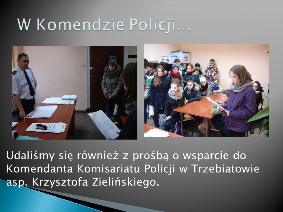 Udaliśmy się również z prośbą o wsparcie do Komendanta Komisariatu Policji w Trzebiatowie asp.