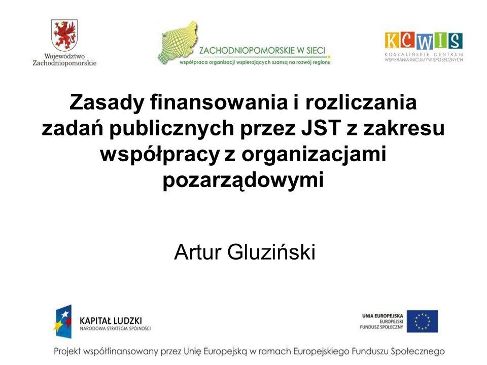 Zasady finansowania i rozliczania zadań publicznych przez JST z zakresu współpracy z organizacjami pozarządowymi Artur Gluziński
