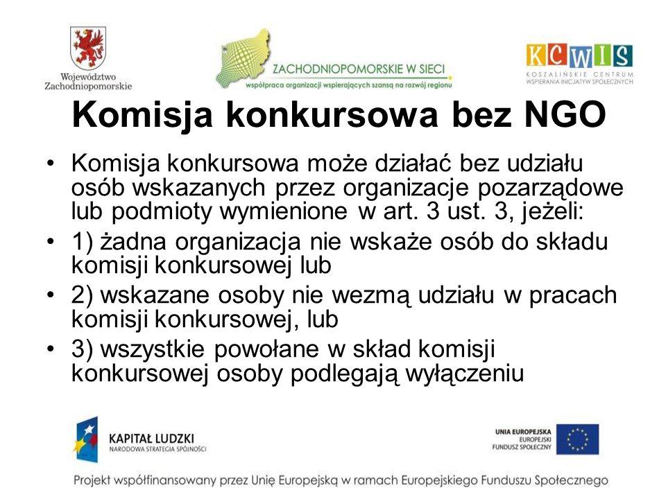 Komisja konkursowa bez NGO Komisja konkursowa może działać bez udziału osób wskazanych przez organizacje pozarządowe lub podmioty wymienione w art. 3