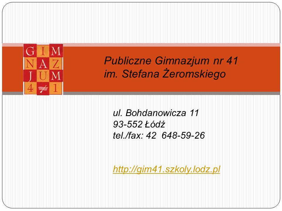 Publiczne Gimnazjum nr 41 im. Stefana Żeromskiego ul. Bohdanowicza 11 93-552 Łódź tel./fax: 42 648-59-26 http://gim41.szkoly.lodz.pl