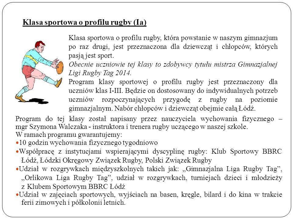 Program do tej klasy został napisany przez nauczyciela wychowania fizycznego – mgr Szymona Walczaka - instruktora i trenera rugby uczącego w naszej sz