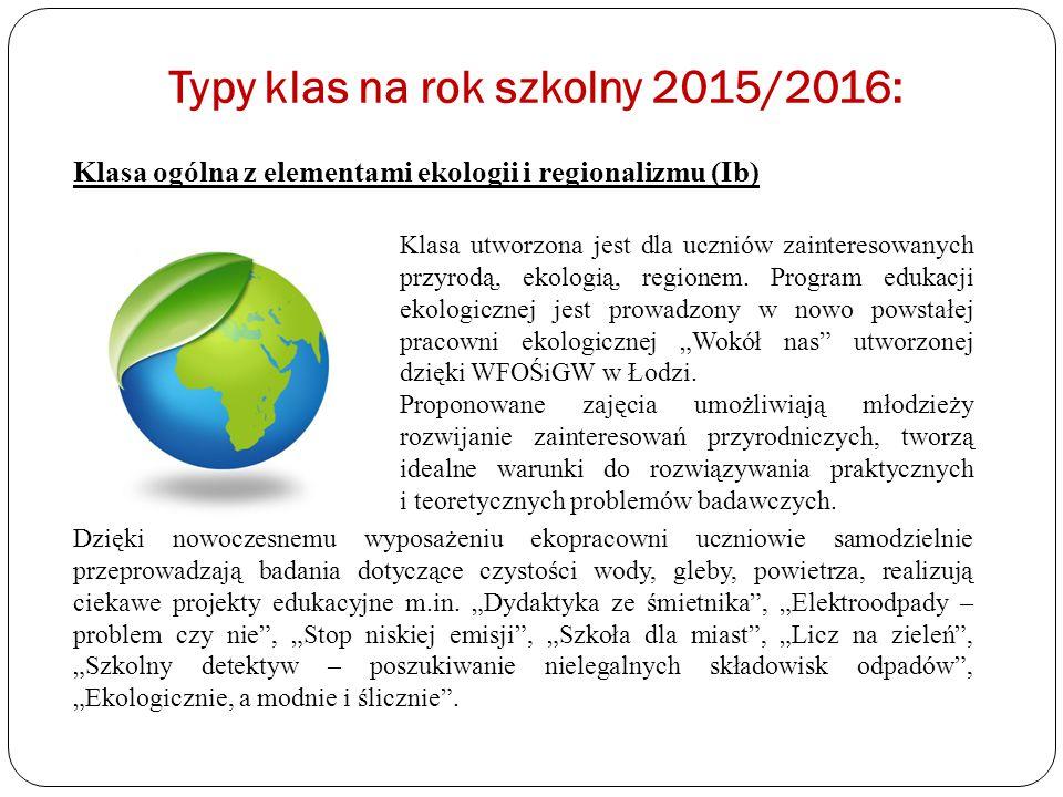 Typy klas na rok szkolny 2015/2016: Klasa utworzona jest dla uczniów zainteresowanych przyrodą, ekologią, regionem. Program edukacji ekologicznej jest