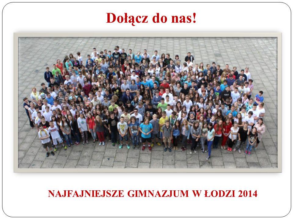 Dołącz do nas! NAJFAJNIEJSZE GIMNAZJUM W ŁODZI 2014