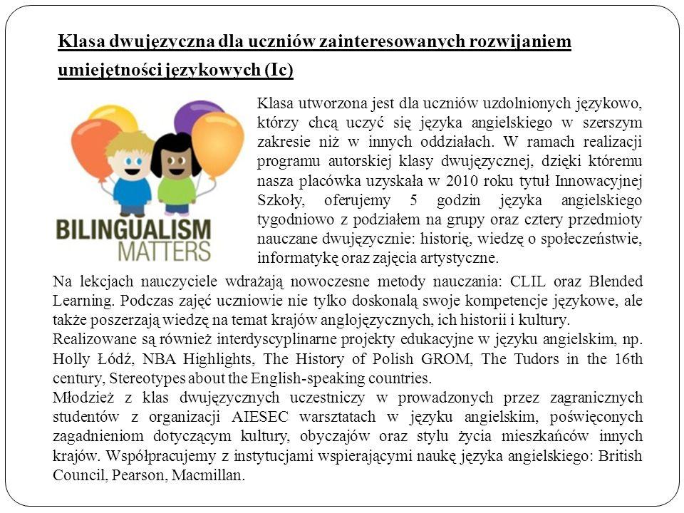Klasa utworzona jest dla uczniów uzdolnionych językowo, którzy chcą uczyć się języka angielskiego w szerszym zakresie niż w innych oddziałach. W ramac