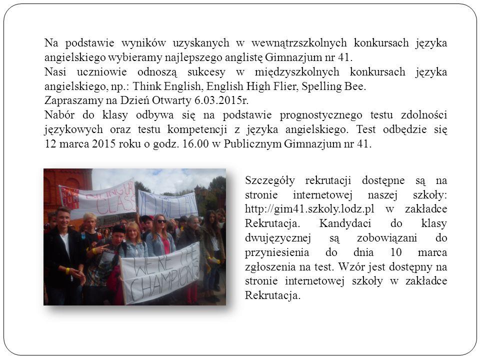 Szczegóły rekrutacji dostępne są na stronie internetowej naszej szkoły: http://gim41.szkoly.lodz.pl w zakładce Rekrutacja. Kandydaci do klasy dwujęzyc