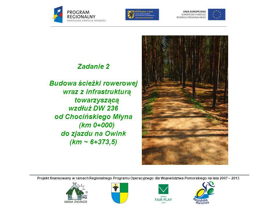 Zadanie 2 Budowa ścieżki rowerowej wraz z infrastrukturą towarzyszącą wzdłuż DW 236 od Chocińskiego Młyna (km 0+000) do zjazdu na Owink (km ~ 6+373,5)