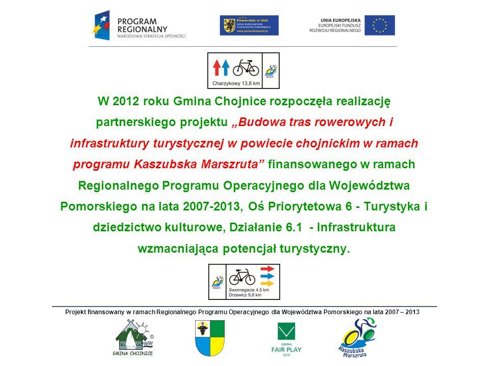 Zestawienie kluczowych parametrów obiektów Kaszubskiej Marszruty na terenie gminy Chojnice: ścieżki rowerowe (budowane) 29,78 km ścieżki rowerowe (znakowane)26,60 km kładka na Strudze Jarcewskiej 1 szt.