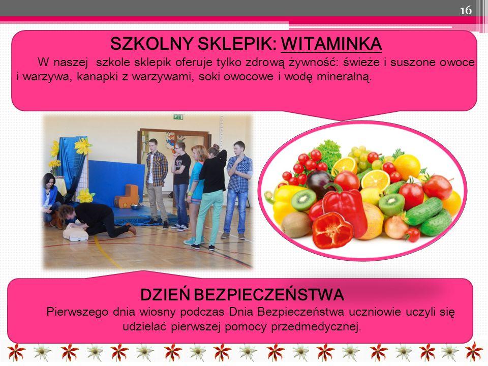 16 SZKOLNY SKLEPIK: WITAMINKA W naszej szkole sklepik oferuje tylko zdrową żywność: świeże i suszone owoce i warzywa, kanapki z warzywami, soki owocowe i wodę mineralną.