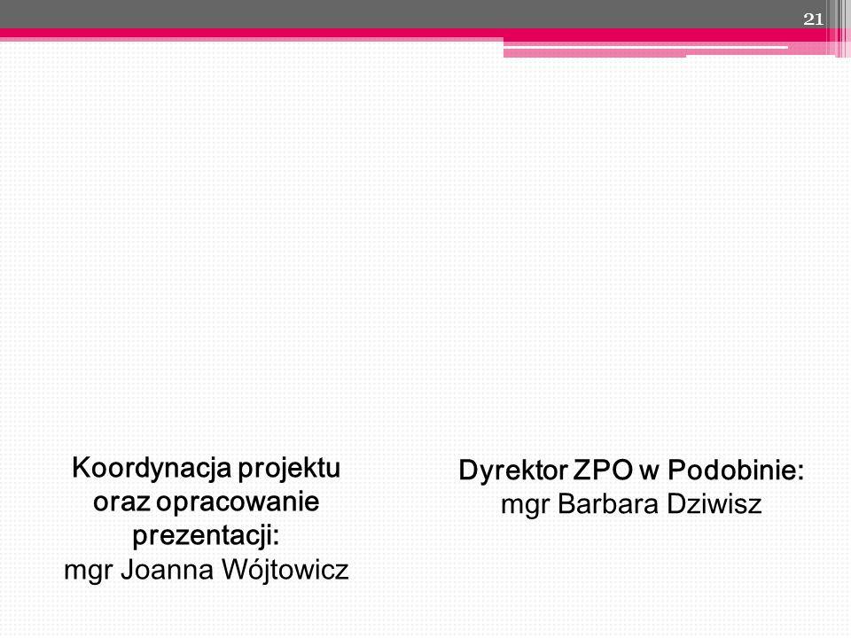 21 Koordynacja projektu oraz opracowanie prezentacji: mgr Joanna Wójtowicz Dyrektor ZPO w Podobinie: mgr Barbara Dziwisz