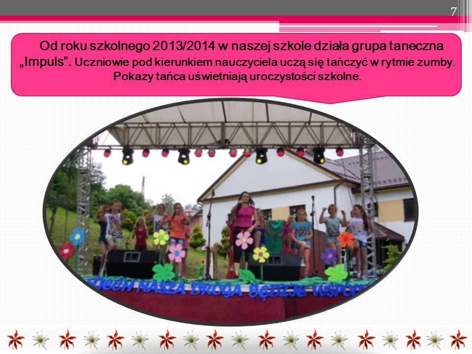 """7 Od roku szkolnego 2013/2014 w naszej szkole działa grupa taneczna """"Impuls ."""