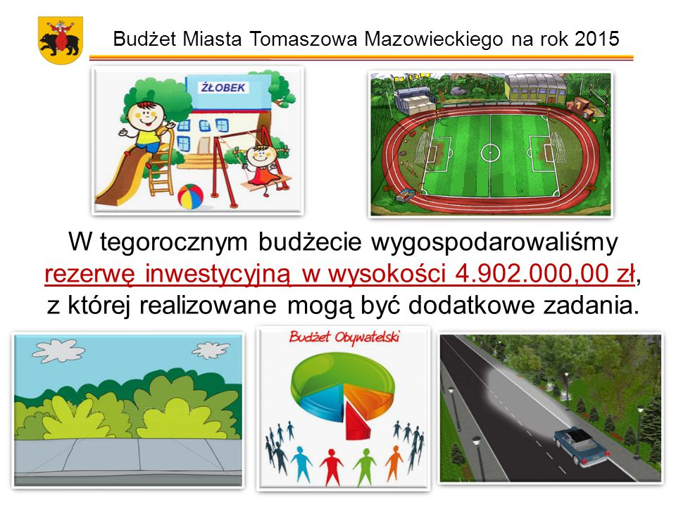 W tegorocznym budżecie wygospodarowaliśmy rezerwę inwestycyjną w wysokości 4.902.000,00 zł, z której realizowane mogą być dodatkowe zadania.
