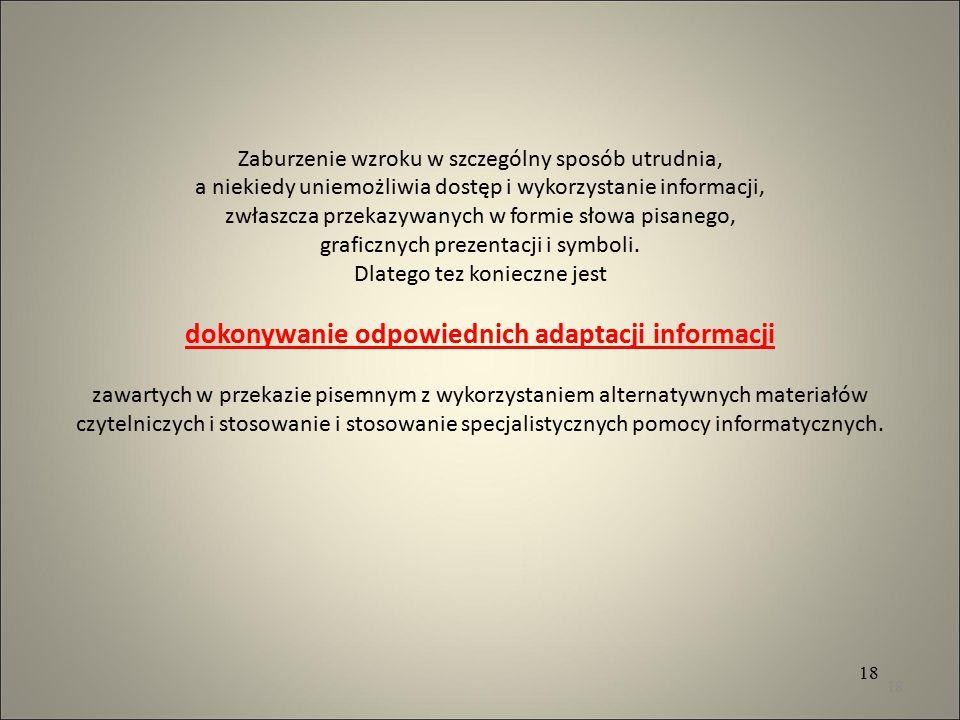 Zaburzenie wzroku w szczególny sposób utrudnia, a niekiedy uniemożliwia dostęp i wykorzystanie informacji, zwłaszcza przekazywanych w formie słowa pisanego, graficznych prezentacji i symboli.