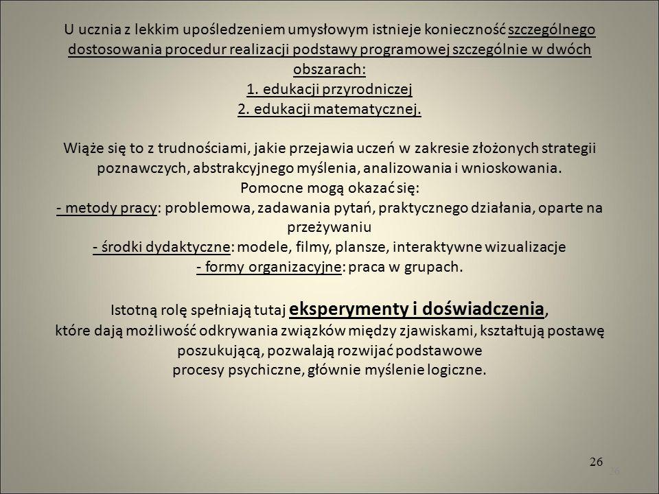 U ucznia z lekkim upośledzeniem umysłowym istnieje konieczność szczególnego dostosowania procedur realizacji podstawy programowej szczególnie w dwóch obszarach: 1.